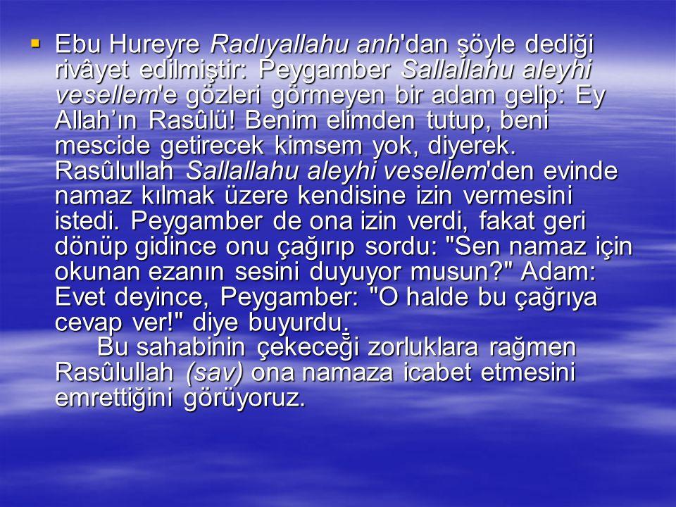 Ebu Hureyre Radıyallahu anh dan şöyle dediği rivâyet edilmiştir: Peygamber Sallallahu aleyhi vesellem e gözleri görmeyen bir adam gelip: Ey Allah'ın Rasûlü.
