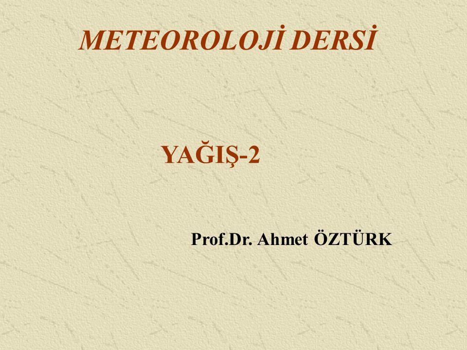 METEOROLOJİ DERSİ YAĞIŞ-2 Prof.Dr. Ahmet ÖZTÜRK