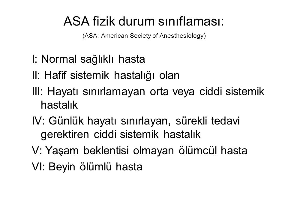 ASA fizik durum sınıflaması: (ASA: American Society of Anesthesiology)
