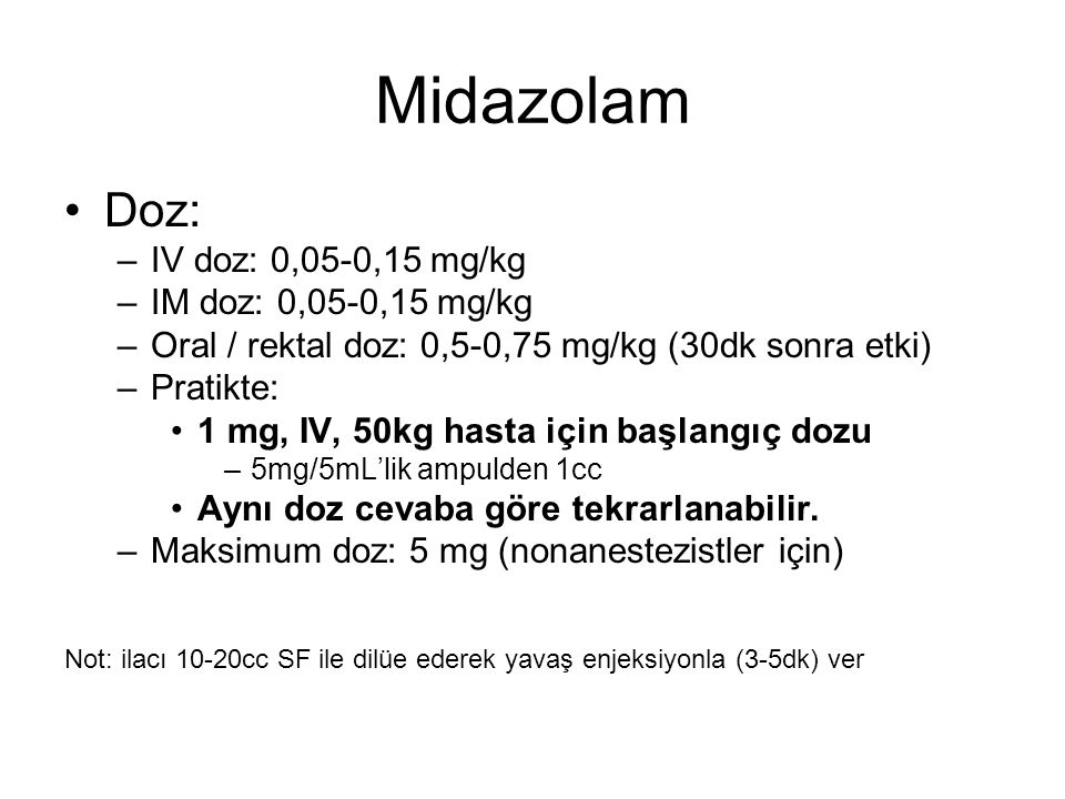 Midazolam Doz: IV doz: 0,05-0,15 mg/kg IM doz: 0,05-0,15 mg/kg