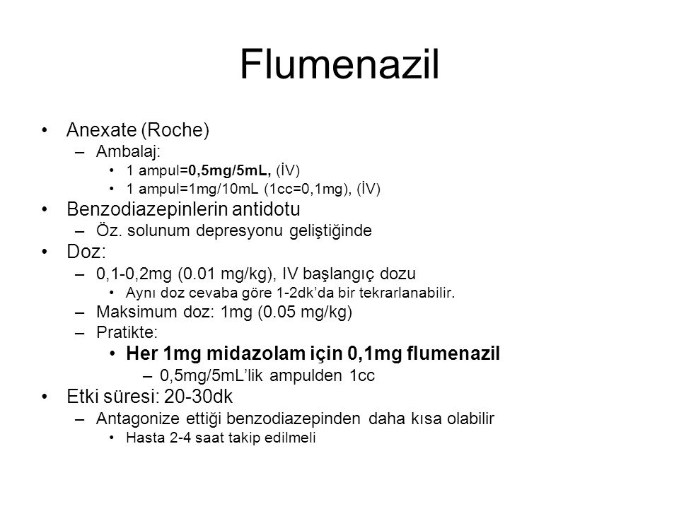 Flumenazil Anexate (Roche) Benzodiazepinlerin antidotu Doz: