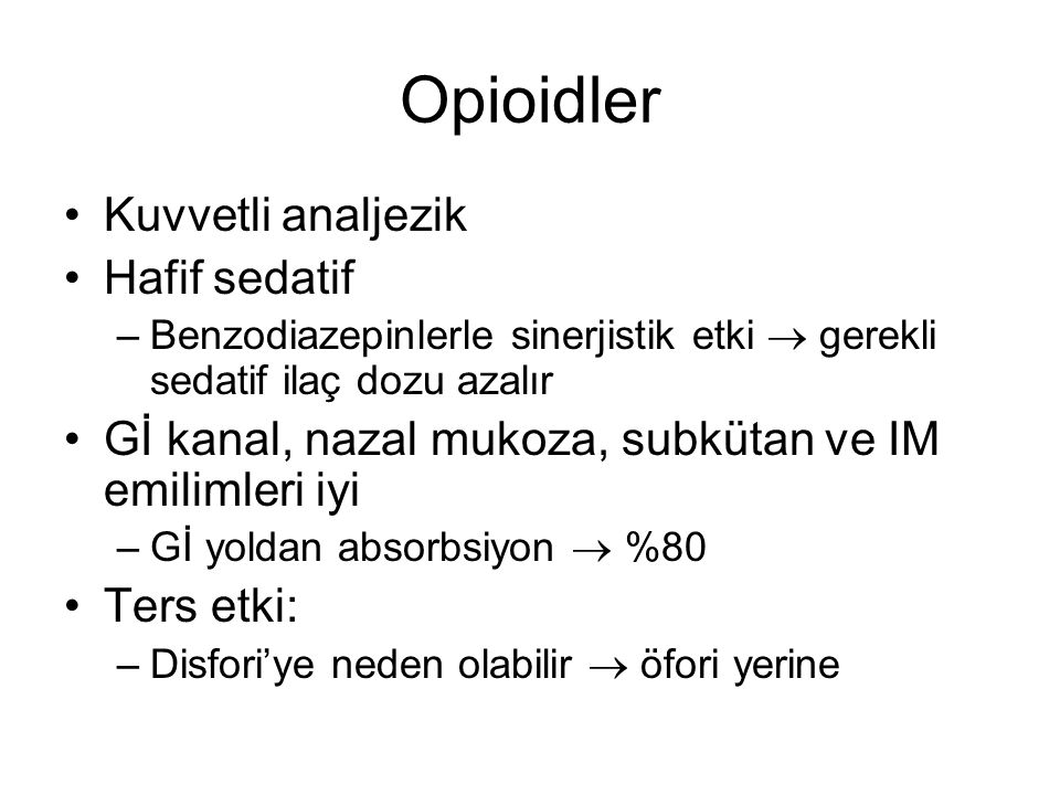 Opioidler Kuvvetli analjezik Hafif sedatif