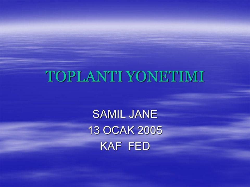 TOPLANTI YONETIMI SAMIL JANE 13 OCAK 2005 KAF FED