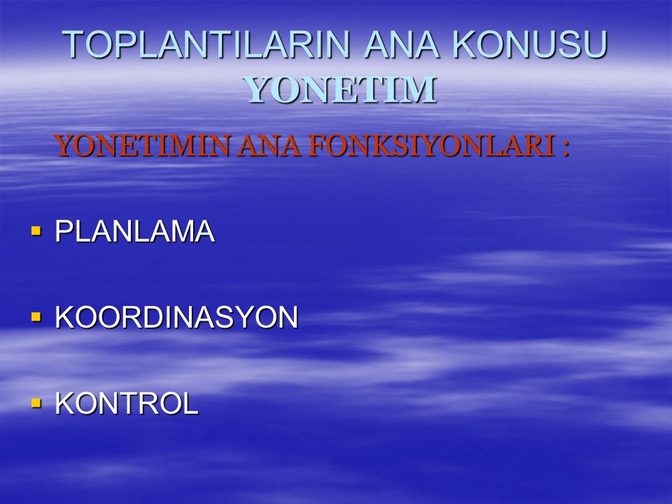 TOPLANTILARIN ANA KONUSU YONETIM