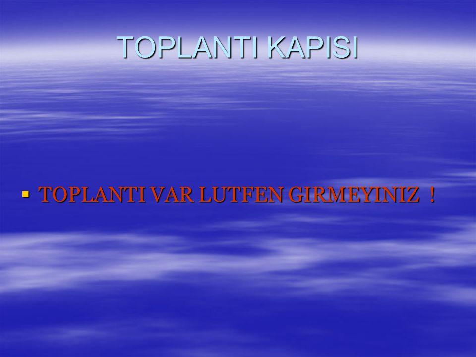TOPLANTI KAPISI TOPLANTI VAR LUTFEN GIRMEYINIZ !
