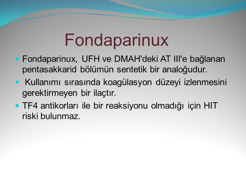 Fondaparinux Fondaparinux, UFH ve DMAH deki AT III e bağlanan pentasakkarid bölümün sentetik bir analoğudur.