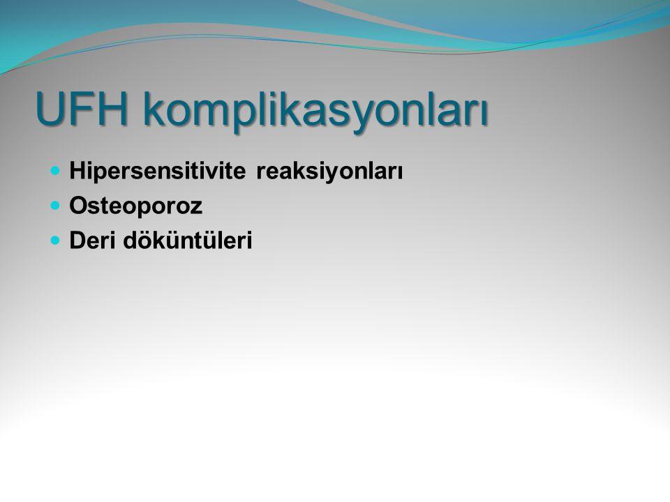 UFH komplikasyonları Hipersensitivite reaksiyonları Osteoporoz