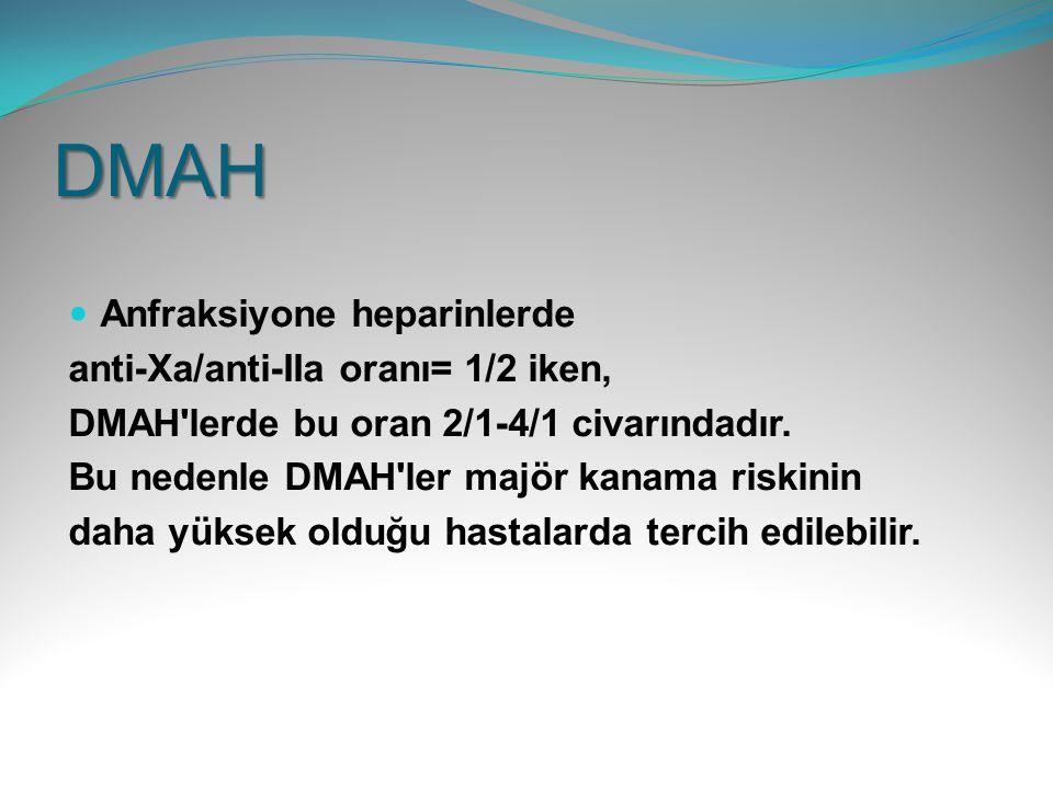 DMAH Anfraksiyone heparinlerde anti-Xa/anti-IIa oranı= 1/2 iken,