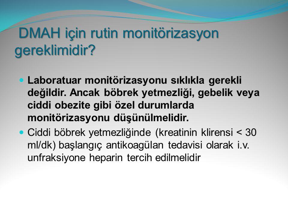 DMAH için rutin monitörizasyon gereklimidir