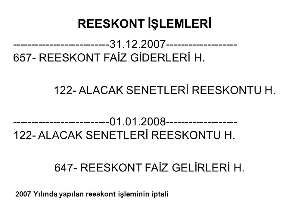 REESKONT İŞLEMLERİ --------------------------31.12.2007------------------- 657- REESKONT FAİZ GİDERLERİ H.