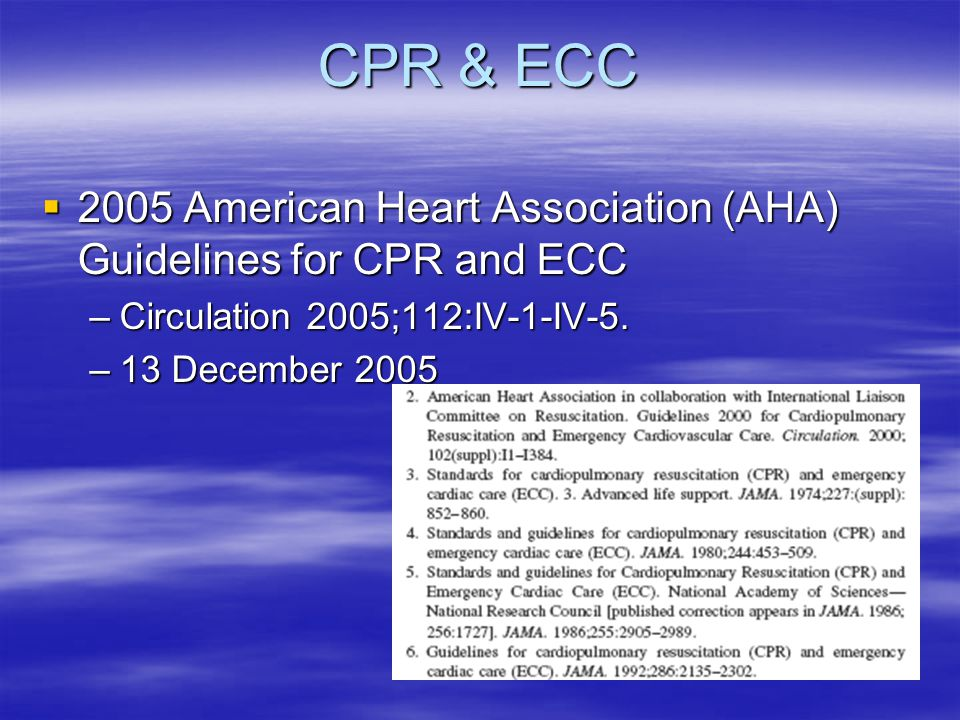 CPR & ECC 2005 American Heart Association (AHA) Guidelines for CPR and ECC. Circulation 2005;112:IV-1-IV-5.