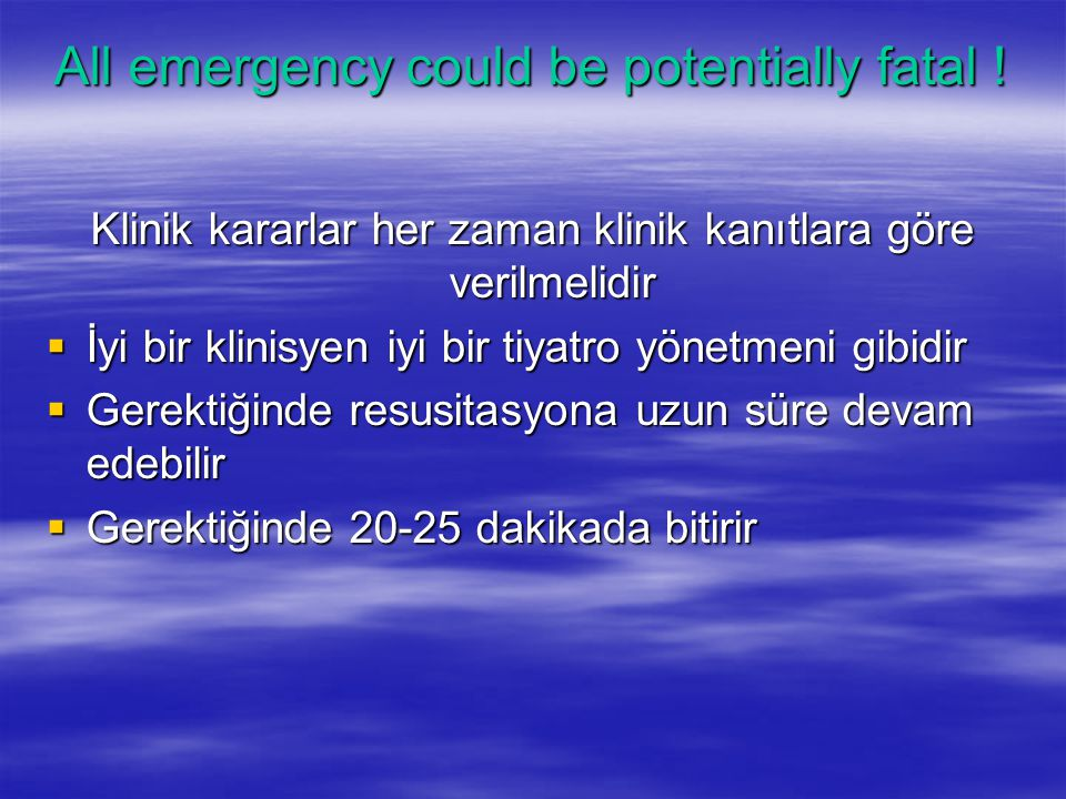 All emergency could be potentially fatal !