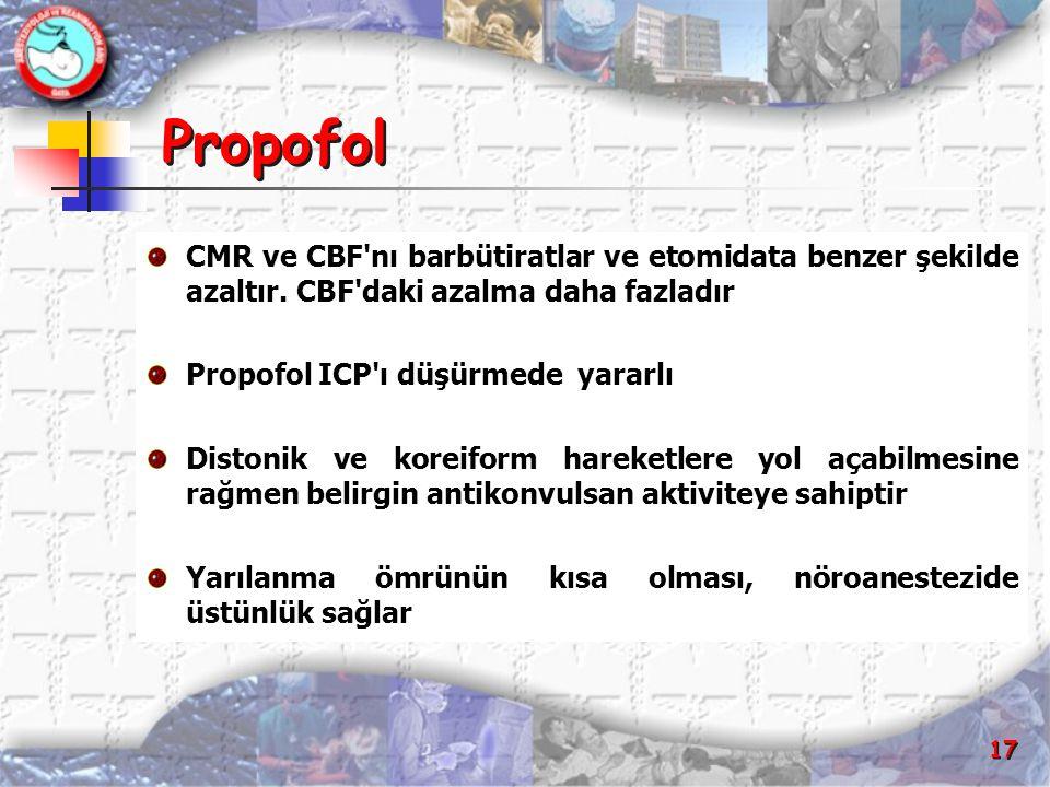 Propofol CMR ve CBF nı barbütiratlar ve etomidata benzer şekilde azaltır. CBF daki azalma daha fazladır.