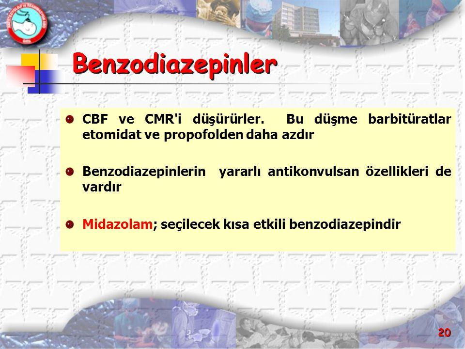 Benzodiazepinler CBF ve CMR i düşürürler. Bu düşme barbitüratlar etomidat ve propofolden daha azdır.