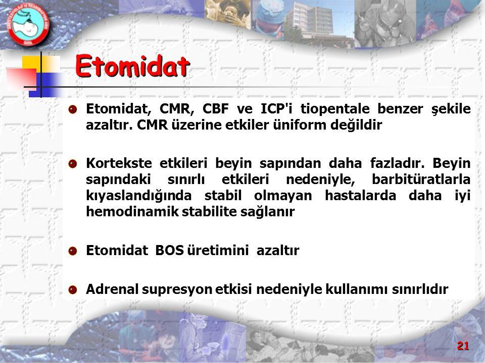 Etomidat Etomidat, CMR, CBF ve ICP i tiopentale benzer şekile azaltır. CMR üzerine etkiler üniform değildir.