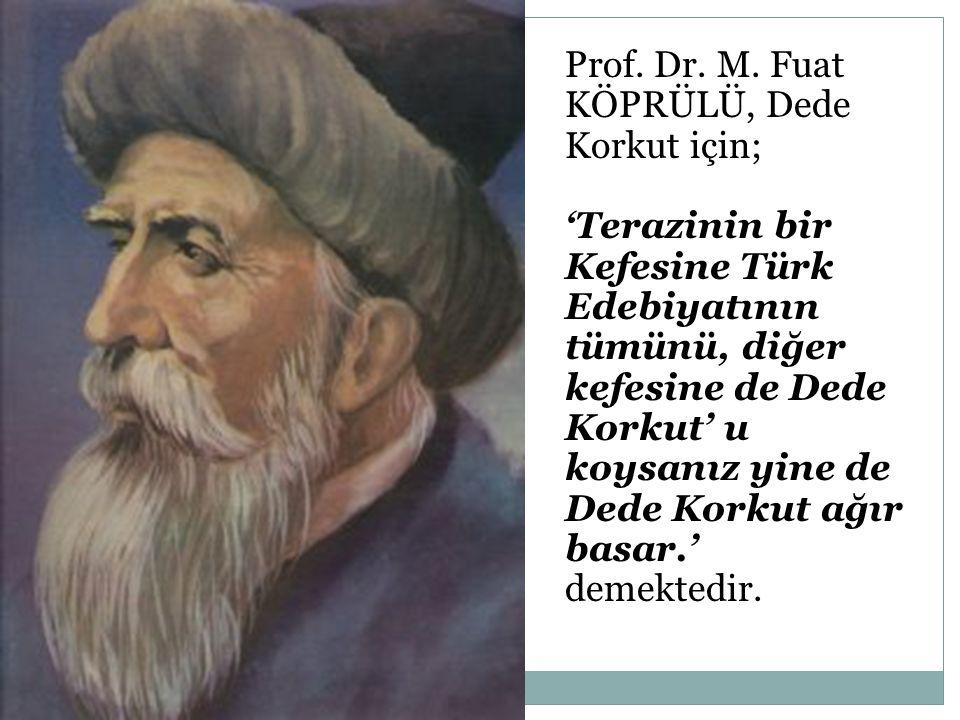 Prof. Dr. M. Fuat KÖPRÜLÜ, Dede Korkut için;