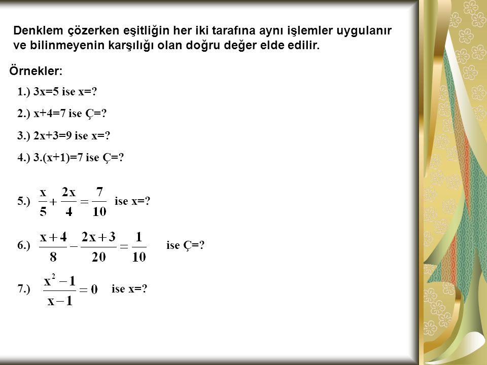 Denklem çözerken eşitliğin her iki tarafına aynı işlemler uygulanır ve bilinmeyenin karşılığı olan doğru değer elde edilir.