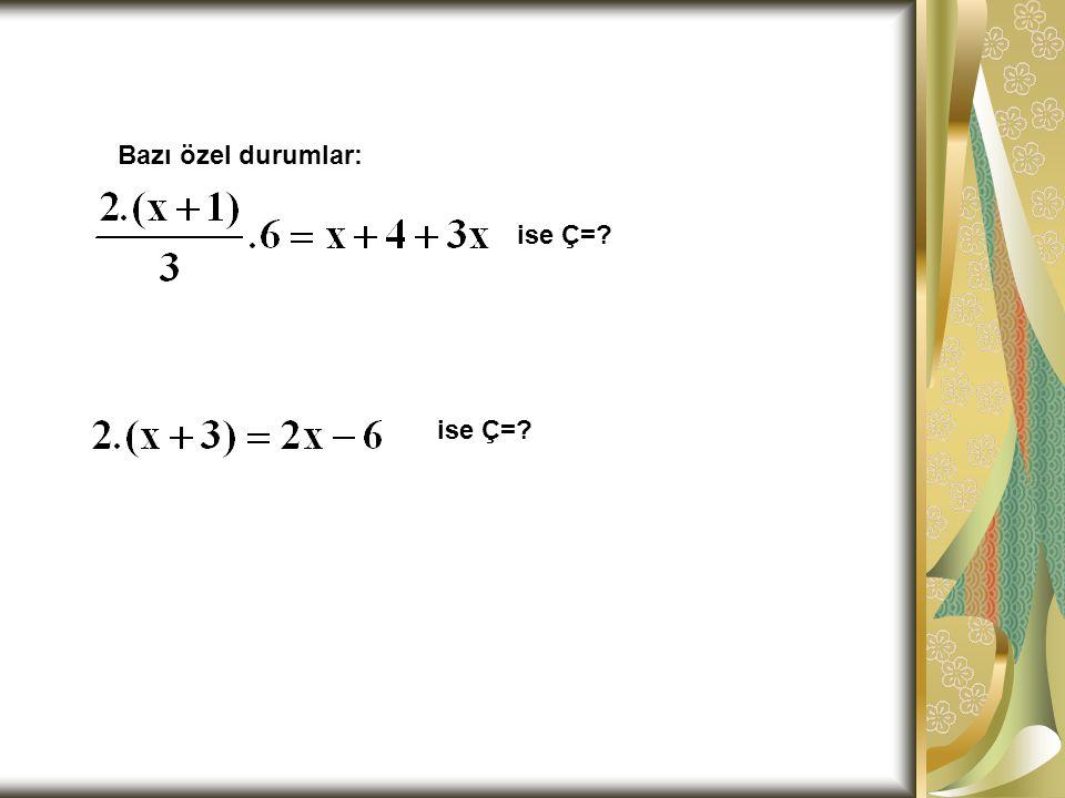 Bazı özel durumlar: ise Ç= ise Ç=