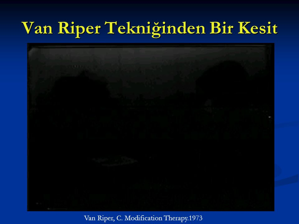 Van Riper Tekniğinden Bir Kesit