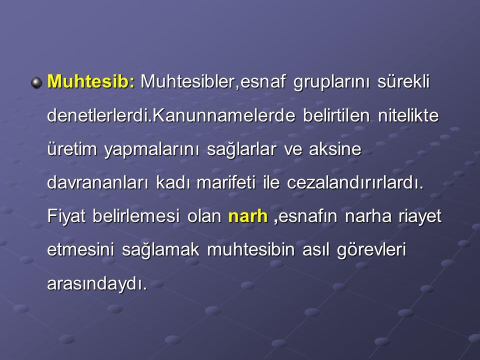 Muhtesib: Muhtesibler,esnaf gruplarını sürekli denetlerlerdi