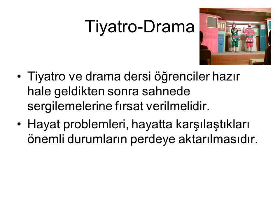 Tiyatro-Drama Tiyatro ve drama dersi öğrenciler hazır hale geldikten sonra sahnede sergilemelerine fırsat verilmelidir.