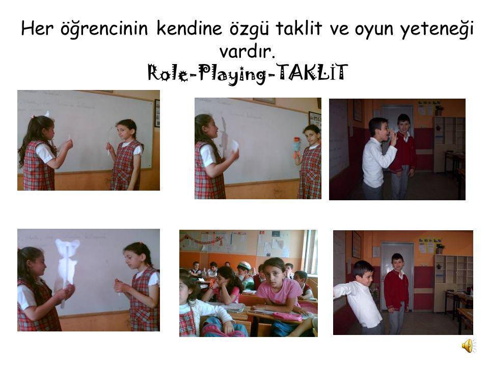 Her öğrencinin kendine özgü taklit ve oyun yeteneği vardır