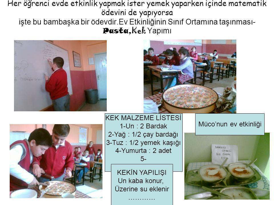 Her öğrenci evde etkinlik yapmak ister yemek yaparken içinde matematik ödevini de yapıyorsa işte bu bambaşka bir ödevdir.Ev Etkinliğinin Sınıf Ortamına taşınması-Pasta,Kek Yapımı