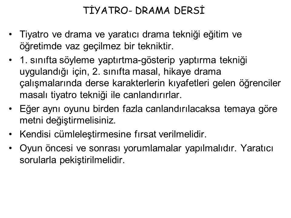 TİYATRO- DRAMA DERSİ Tiyatro ve drama ve yaratıcı drama tekniği eğitim ve öğretimde vaz geçilmez bir tekniktir.