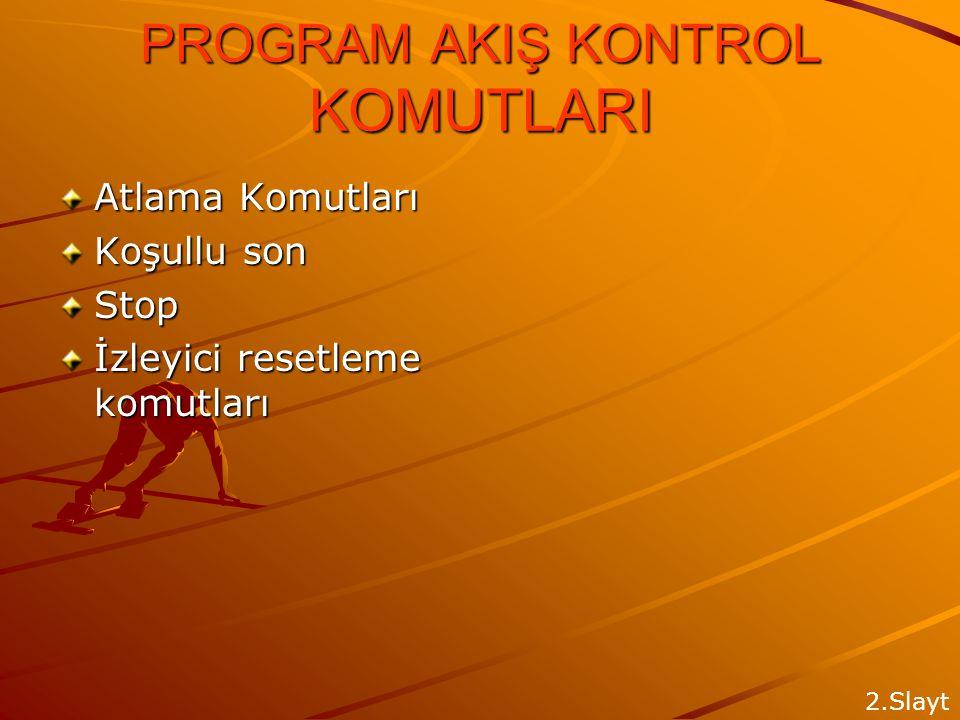 PROGRAM AKIŞ KONTROL KOMUTLARI
