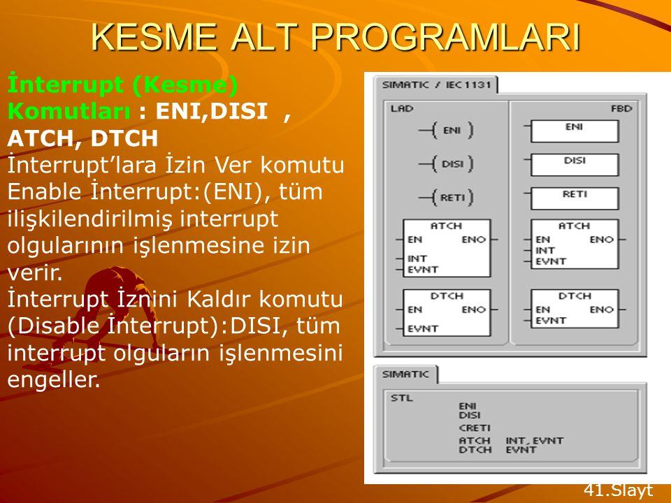 KESME ALT PROGRAMLARI İnterrupt (Kesme) Komutları : ENI,DISI , ATCH, DTCH.