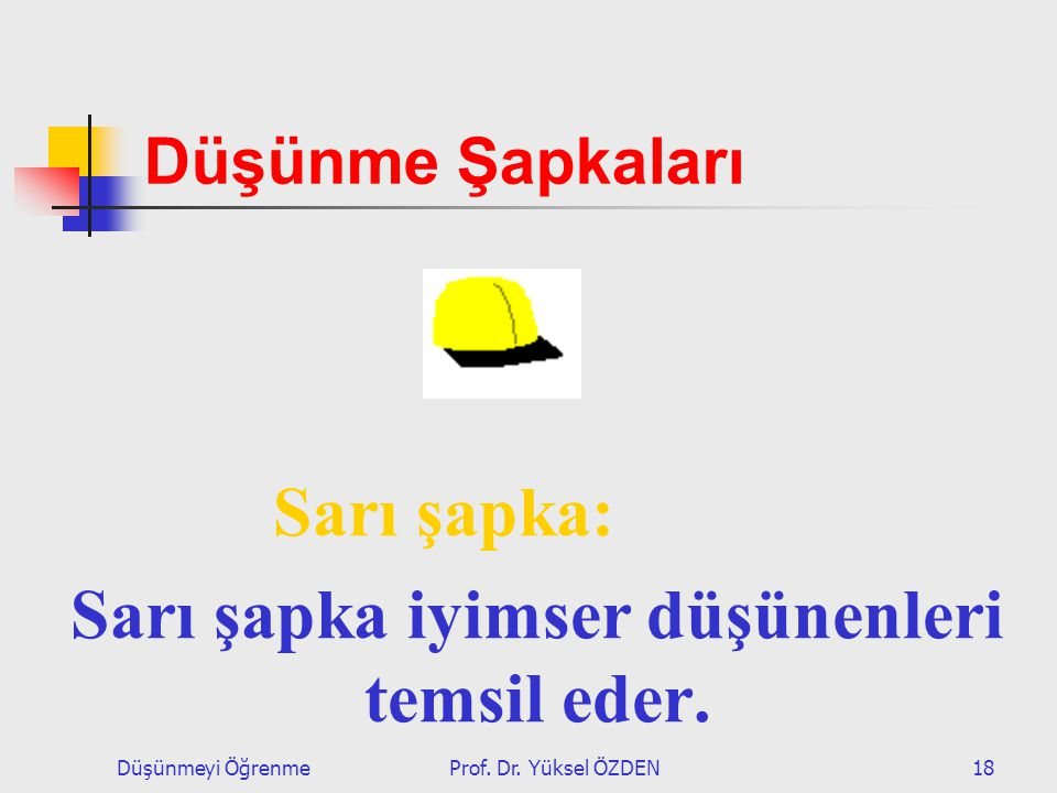 Sarı şapka iyimser düşünenleri temsil eder.