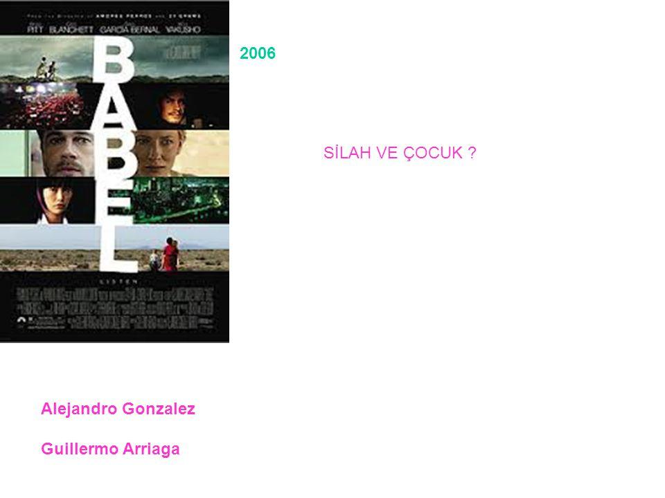 2006 SİLAH VE ÇOCUK Alejandro Gonzalez Guillermo Arriaga
