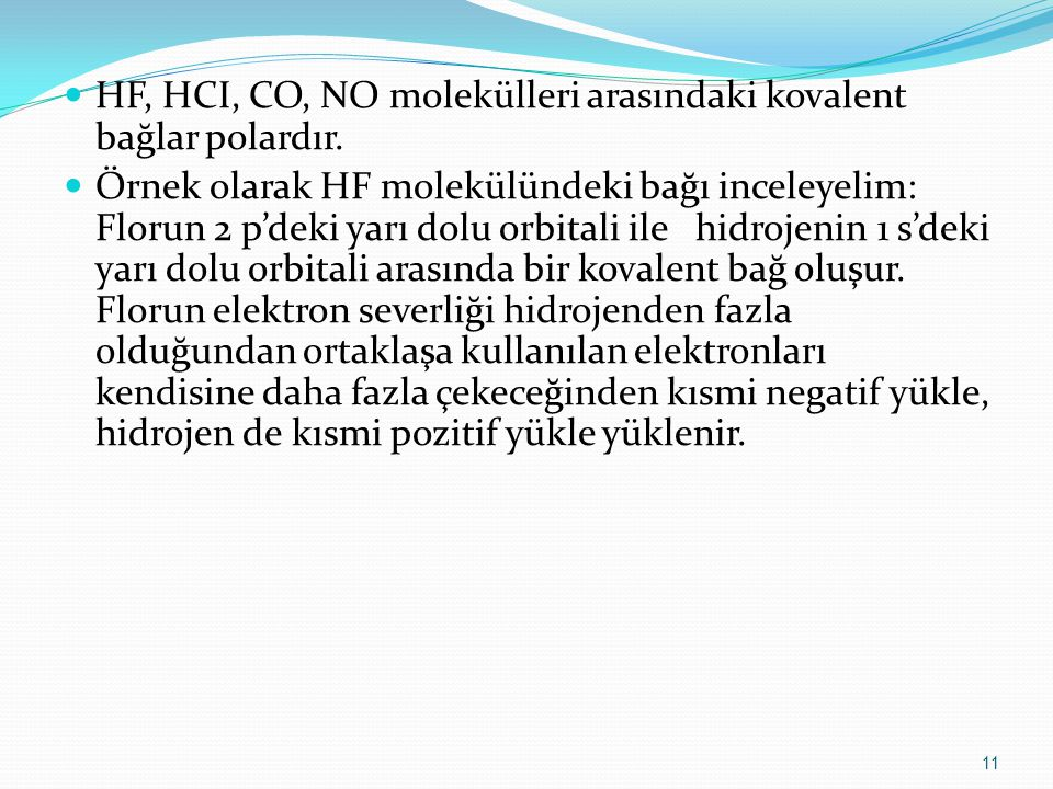 HF, HCI, CO, NO molekülleri arasındaki kovalent bağlar polardır.