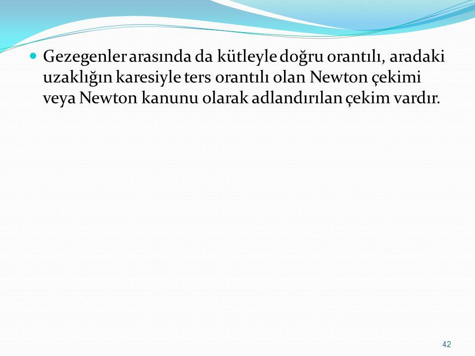 Gezegenler arasında da kütleyle doğru orantılı, aradaki uzaklığın karesiyle ters orantılı olan Newton çekimi veya Newton kanunu olarak adlandırılan çekim vardır.