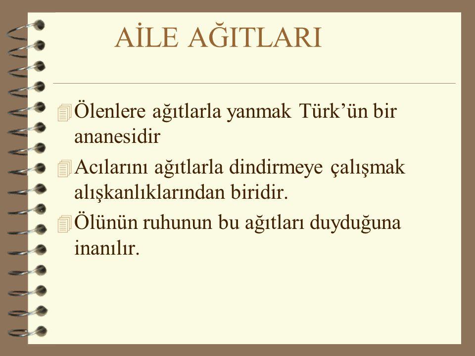 AİLE AĞITLARI Ölenlere ağıtlarla yanmak Türk'ün bir ananesidir