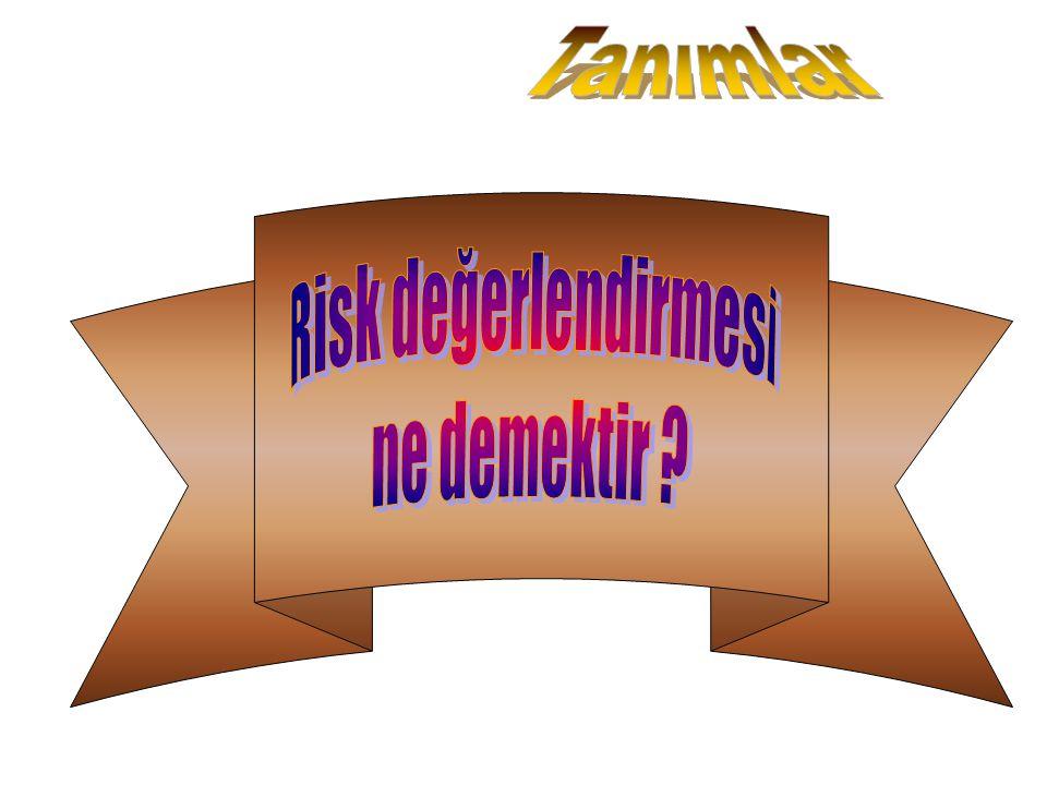 Tanımlar Risk değerlendirmesi ne demektir