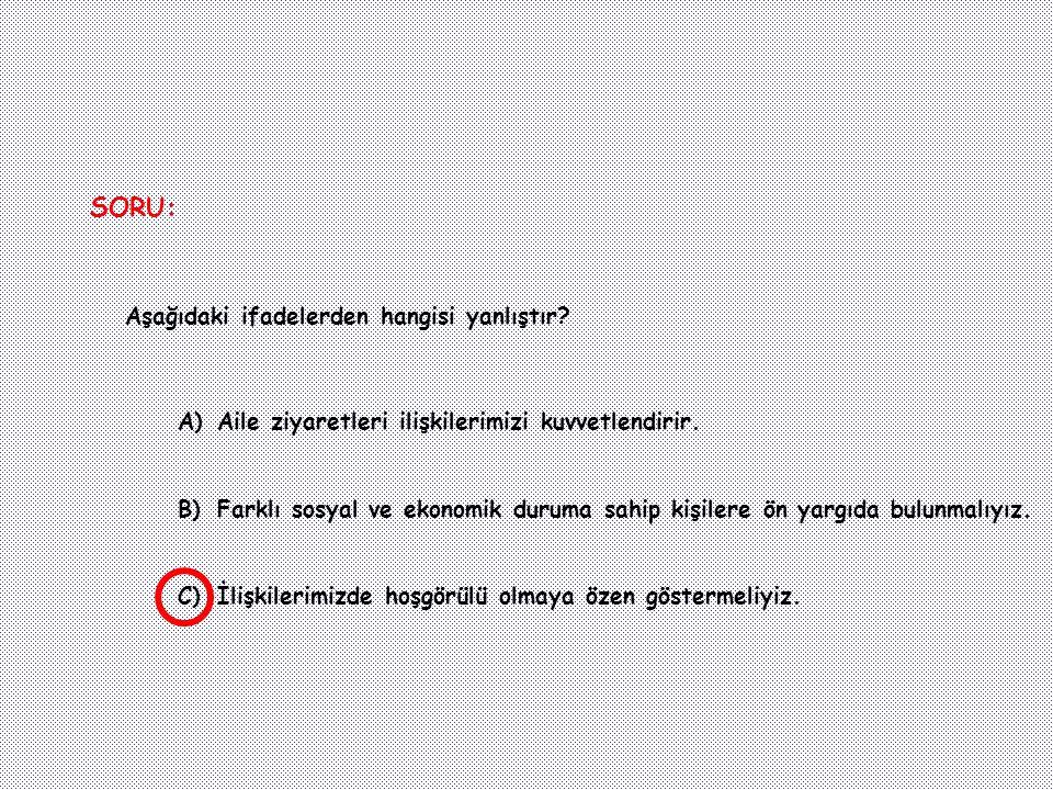 SORU: Aşağıdaki ifadelerden hangisi yanlıştır
