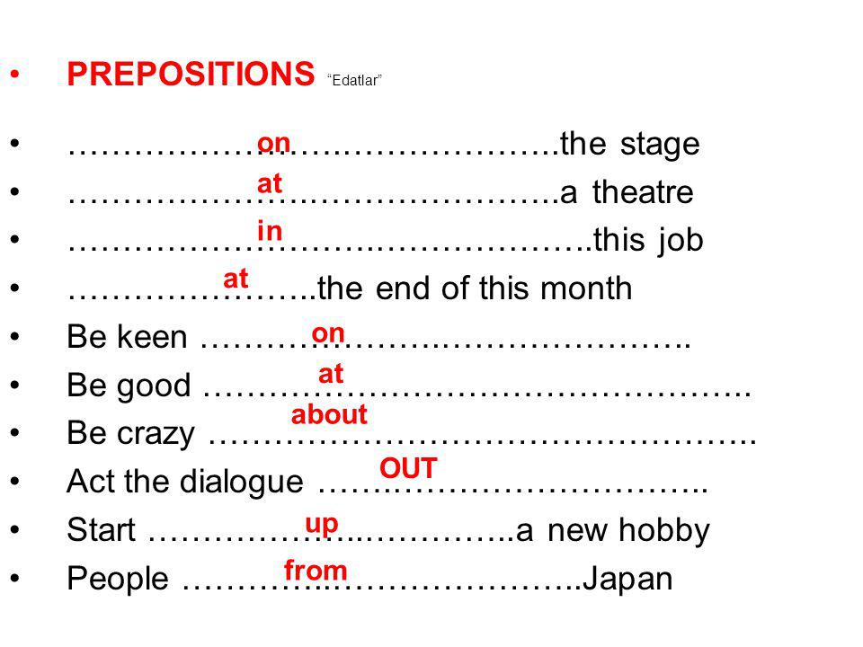 PREPOSITIONS Edatlar …………………….………………..the stage