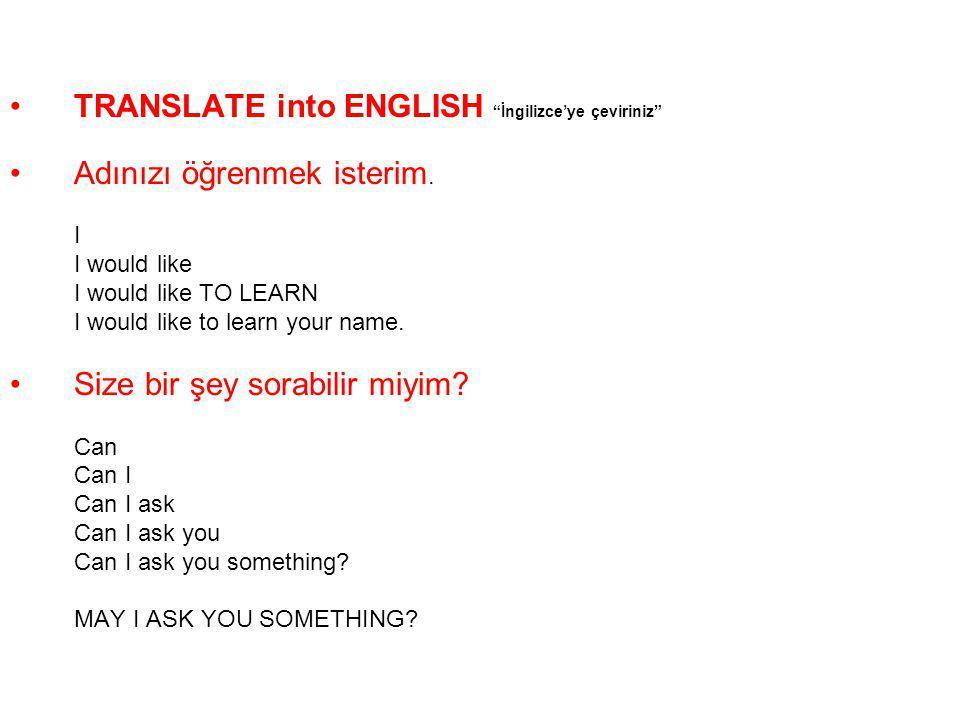 TRANSLATE into ENGLISH İngilizce'ye çeviriniz