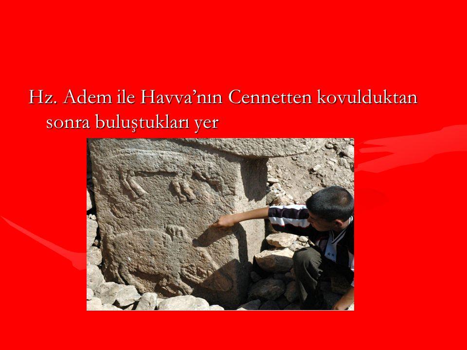 Hz. Adem ile Havva'nın Cennetten kovulduktan sonra buluştukları yer