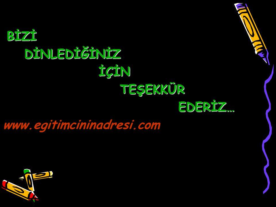 BİZİ DİNLEDİĞİNİZ İÇİN TEŞEKKÜR EDERİZ… www.egitimcininadresi.com