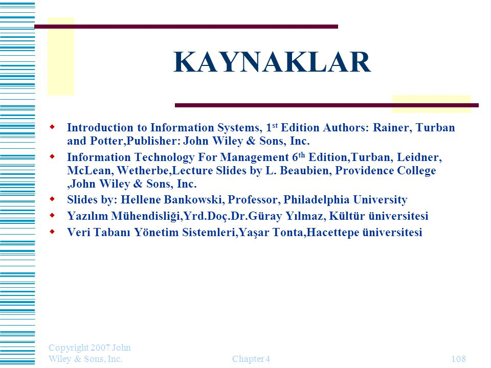 KAYNAKLAR Introduction to Information Systems, 1st Edition Authors: Rainer, Turban and Potter,Publisher: John Wiley & Sons, Inc.