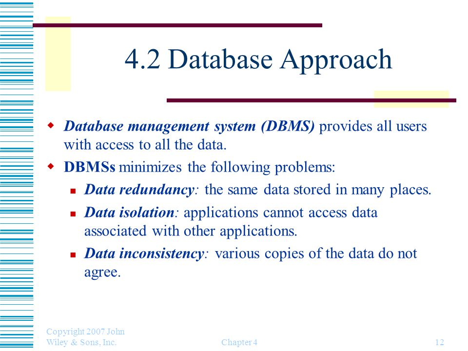 4.2 Database Approach Database management system (DBMS) provides all users with access to all the data.
