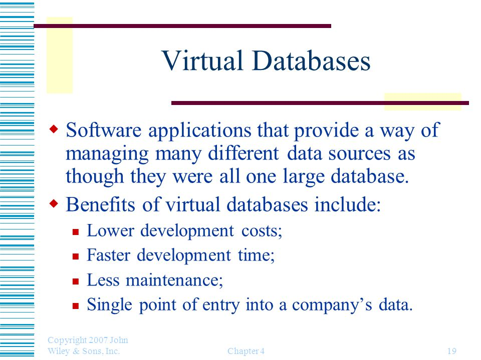 Virtual Databases Software applications that provide a way of managing many different data sources as though they were all one large database.