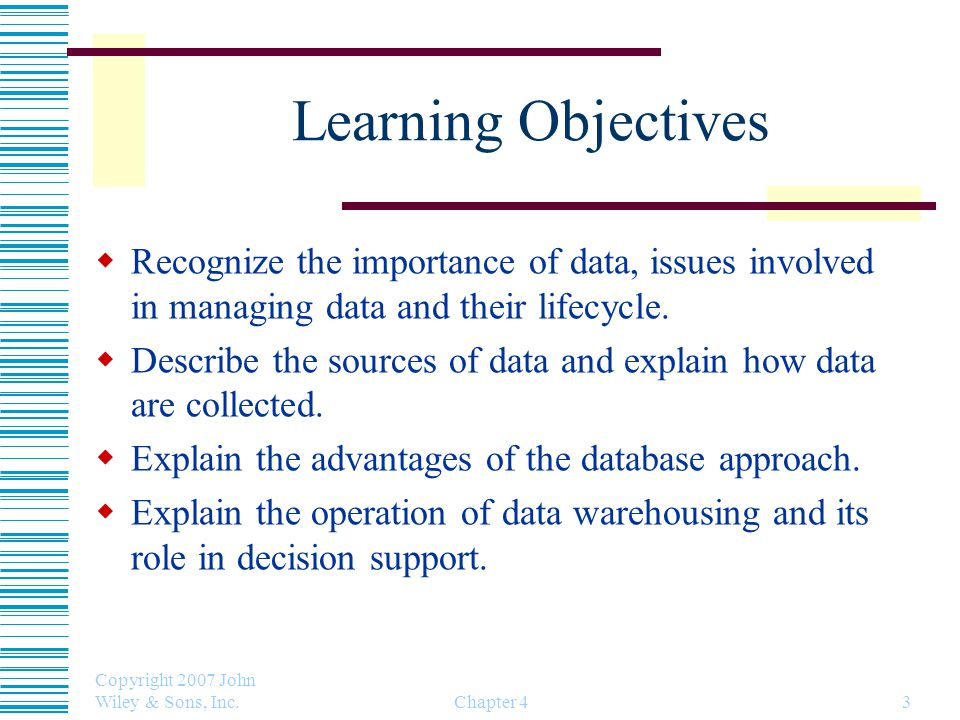 Learning Objectives Recognize the importance of data, issues involved in managing data and their lifecycle.