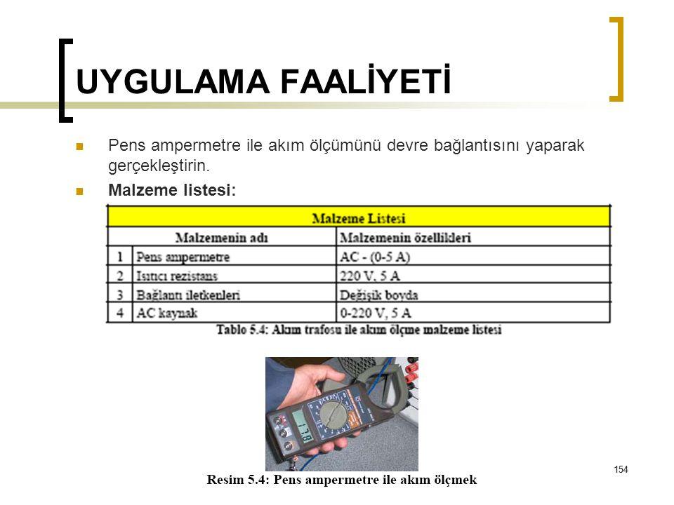 UYGULAMA FAALİYETİ Pens ampermetre ile akım ölçümünü devre bağlantısını yaparak gerçekleştirin. Malzeme listesi: