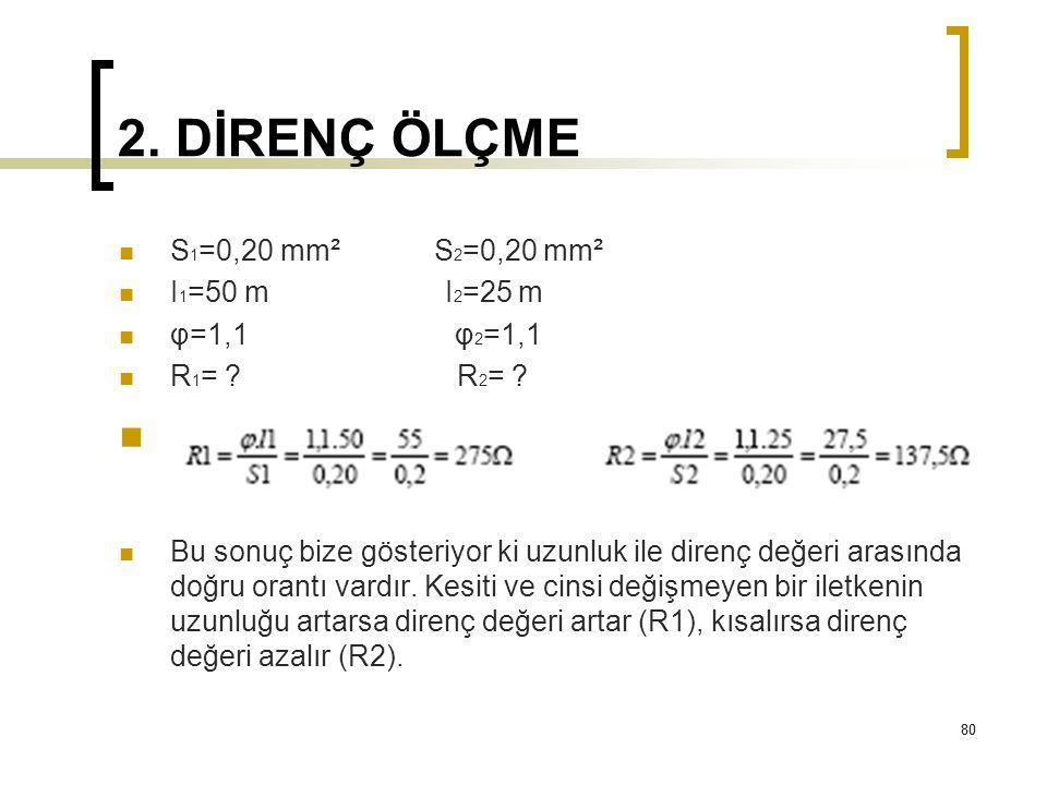 2. DİRENÇ ÖLÇME S1=0,20 mm² S2=0,20 mm² I1=50 m I2=25 m φ=1,1 φ2=1,1