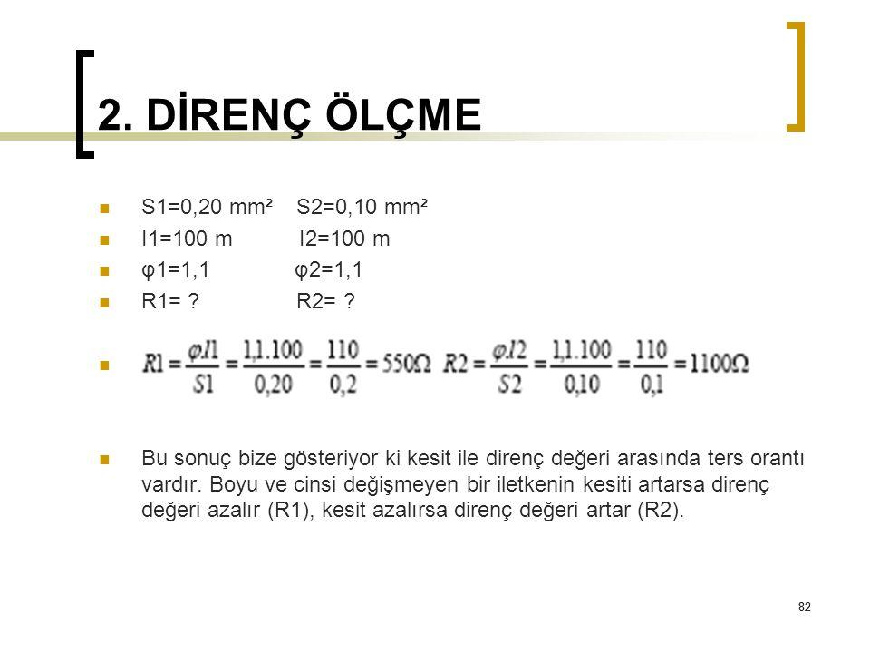 2. DİRENÇ ÖLÇME S1=0,20 mm² S2=0,10 mm² I1=100 m I2=100 m