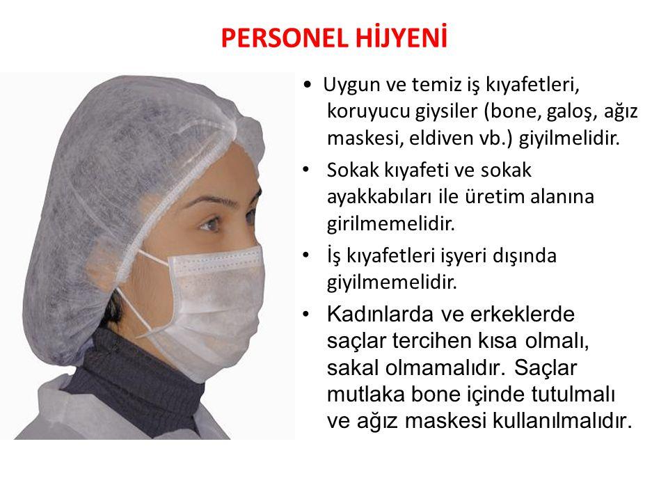 PERSONEL HİJYENİ • Uygun ve temiz iş kıyafetleri, koruyucu giysiler (bone, galoş, ağız maskesi, eldiven vb.) giyilmelidir.