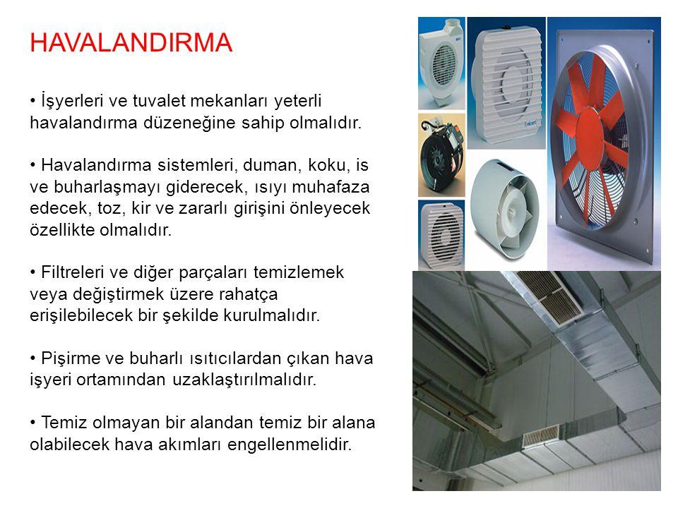 HAVALANDIRMA • İşyerleri ve tuvalet mekanları yeterli havalandırma düzeneğine sahip olmalıdır.